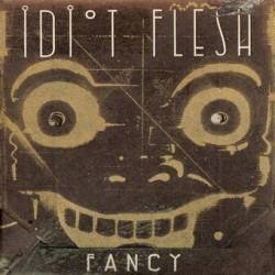 Idiot Flesh, Fancy